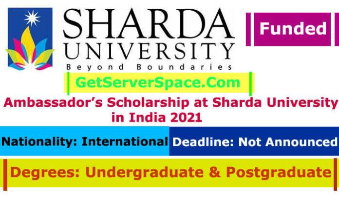 Ambassador Scholarship 2021 at Sharda University in India Funded