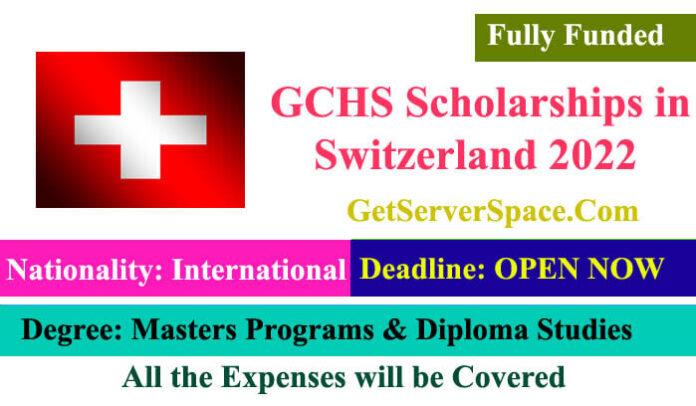GCHS Fully Funded Scholarships in Switzerland 2022
